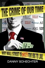 Very Good, The Crime Of Our Time: Why Wall Street is Not Too Big To Jail, Schech