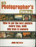 The Photographers's Manual: How to Get the Best Picture Everytime, with Any ...