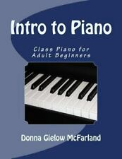 Intro to Piano : Class Piano for Adult Beginners by Donna McFarland (2013,...