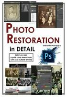 Photoshop : Photo Restoration in Detail With Adobe Photoshop Cc, Paperback by...