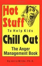 Hot Stuff to Help Kids Chill Out: The Anger Management Book Wilde, Jerry Paperb