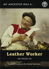 My Ancestor Was a Leather Worker: A Guide to Sources for Family Historians by Ian Waller (Paperback, 2015)