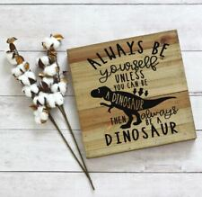 Always Be Yourself Dinosaur Vinyl Decal Sticker Box Frames Wooden Plaque Bedroom