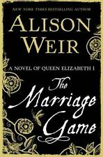 The Marriage Game : A Novel of Queen Elizabeth I by Alison Weir (2015, Hardcove…