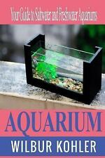 Aquarium : Your Guide to Saltwater and Freshwater Aquariums, Paperback by Koh.