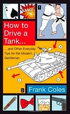 How To Drive A Tank: And other everyday tips for the modern gentleman,Frank Col