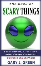 The Book of Scary Things : Sea Monsters, Aliens, and Other Creepy Creatures...