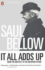 It All Adds Up : From the Dim Past to the Uncertain Future by Saul Bellow essays
