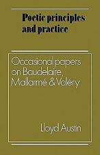 Poetic Principles and Practice : Occasional Papers on Baudelaire, Mallarmé...