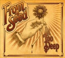 From a Seed : In Too Deep CD
