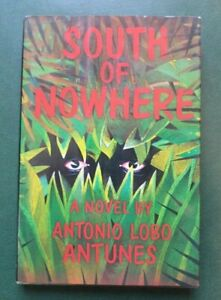 South of Nowhere - by Antonio Lobo Antunes - Translated from the Portuguese