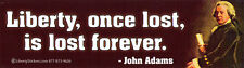 Liberty, Once Lost, Is Lost Forever -John Adams - Bumper Sticker / Decal