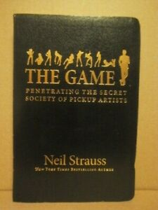 The Game: Penetrating the Secret Society of Pickup Artists - by Neil Strauss