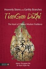 Heavenly Stems and Earthly Branches - TianGan Dizhi :The Heart of Chinese Wisdom