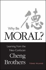 Why Be Moral?: Learning from the Neo-Confucian Cheng Brothers (SUNY Series in Ch