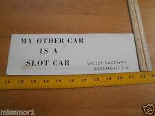 1970's My other car is a Slot car bumper sticker Valley Raceway Rosemead Ca