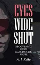 Eyes Wide Shut : Recovering from Narcissistic Abuse by A.J. Kelly