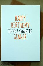 Birthday Card / Greeting Card / Humour / Funny / Banter  - Favourite Ginger