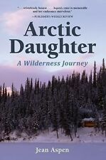 Arctic Daughter : A Wilderness Journey by Jean Aspen (2015, Paperback, Revised)