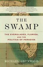The Swamp : The Everglades, Florida, and the Politics of Paradise by Michael Gr…