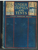 Under Tops'ls and Tents by Cyrus Brady 1901 1st Ed. Rare Antique Book!  $
