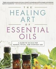 The Healing Art of Essential Oils: A Guide to 50 Oils for Remedy, Ritual, and Ev