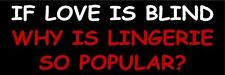 """If love is blind bumper sticker decal 3"""" x 9"""""""