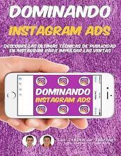 Dominando Instagram Ads : Descubre Las Ultimas Técnicas de Publicidad en...