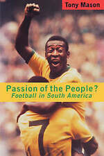 Passion of the People?: Football in South America (Critical Studies in Latin