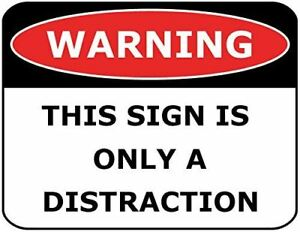 WARNING THIS SIGN IS ONLY A DISTRACTION Laminated Funny Sign