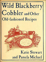 Wild Blackberry Cobbler and Other Old Fashioned Recipes by Stewart, Katie; Micha