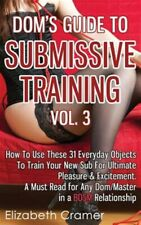 Dom's Guide to Submissive : How to Use These 31 Everyday Objects to Train You...