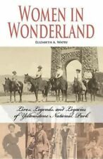 Women in Wonderland: Lives, Legends, and Legacies of Yellowstone National Pa
