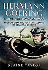 Hermann Goering in the First World War : The Personal Photograph Albums of...