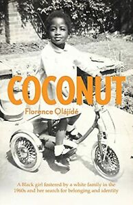 Coconut: A Black girl fostered by a white family in t... by Olájídé, Florence
