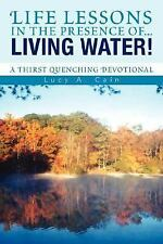 Life lessons in the presence of... LIVING WATER!: A Thirst Quenching Devotional