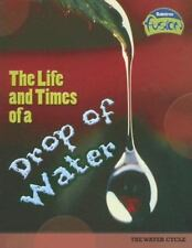 Raintree Fusion Earth Science: The Life and Times of a Drop of Water : The Water