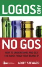 Logos and No Gos : How to Understand and Get the Most from Your Brand IP by...