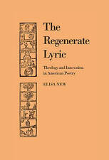 The Regenerate Lyric: Theology and Innovation in American Poetry (Cambridge Stud