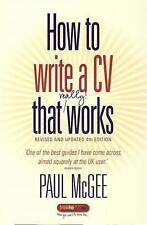 How to Write a CV That Really Works: A Concise, Clear and Comprehensive Guide...