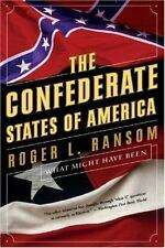 NEW The Confederate States of America : What Might Have Been by Roger L. Ransom