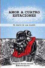Amor a Cuatro Estaciones: El Diario de una Ilusion by Nacarid Portal Arraez