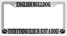 Chrome License Plate Frame English Bulldog Everything Else Is Just A Dog! 393