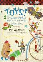Toys! : Amazing Stories Behind Some Great Inventions by Don Wulffson (2000, HC)