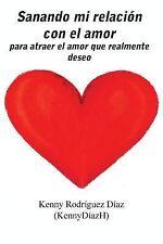 Sanando Mi Relación con el Amor : Para Atraer el Amor Que Realmente Deseo by...