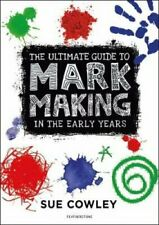 The Ultimate Guide to Mark Making in the Early Years by Sue Cowley 9781472967084