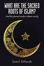 What Are the Sacred Roots of Islam?: And the Planned Modern Islamic Society (Pap