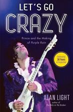 Let's Go Crazy : Prince and the Making of Purple Rain by Alan Light (2014)