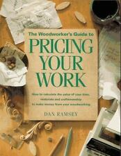 The Woodworker's Guide to Pricing Your Work: How to Calculate the Value of Your