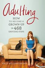 Adulting: How to Become a Grown-up in 468 Easy(ish) Steps by Brown, Kelly Willi